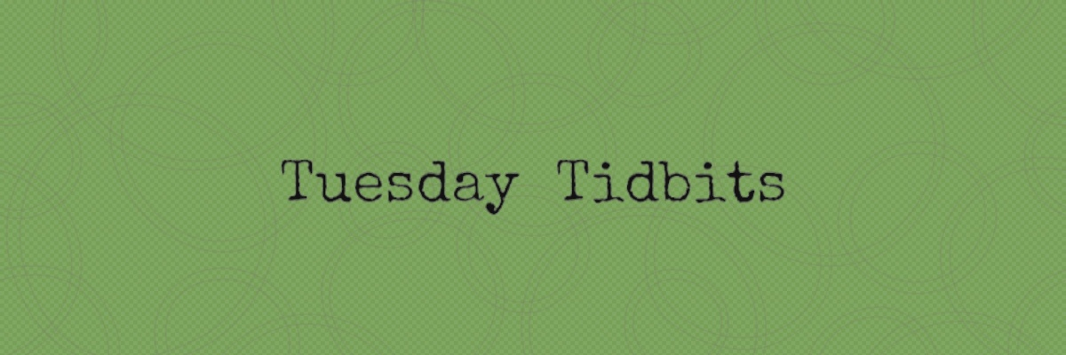 Tuesday Tidbits